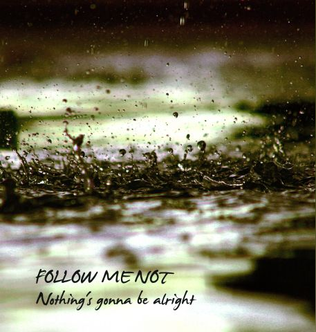 Follow Me Not - nothing's gonna be alright